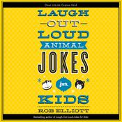 Laugh-Out-Loud Animal Jokes for Kids by  Rob Elliott audiobook