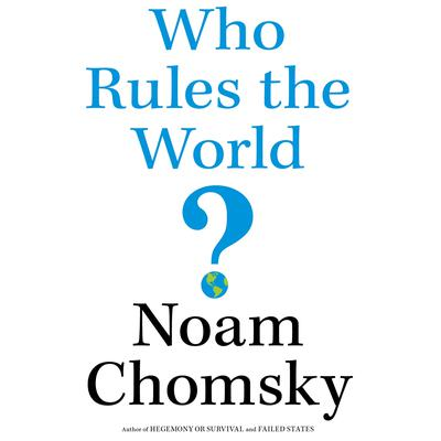 Who Rules the World? by Noam Chomsky audiobook