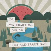 In Watermelon Sugar by  Richard  Brautigan audiobook