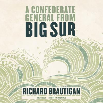 A Confederate General from Big Sur by Richard  Brautigan audiobook