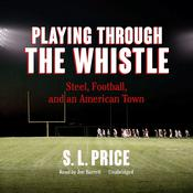 Playing through the Whistle by  S. L.  Price audiobook