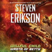 Willful Child: Wrath of Betty by  Steven Erikson audiobook