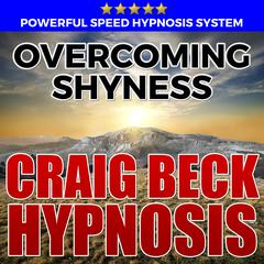 Overcoming Shyness: Hypnosis Downloads by Craig Beck audiobook
