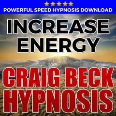 Increase Energy: Hypnosis Downloads by Craig Beck audiobook