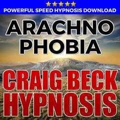 Arachnophobia: Hypnosis Downloads by Craig Beck audiobook