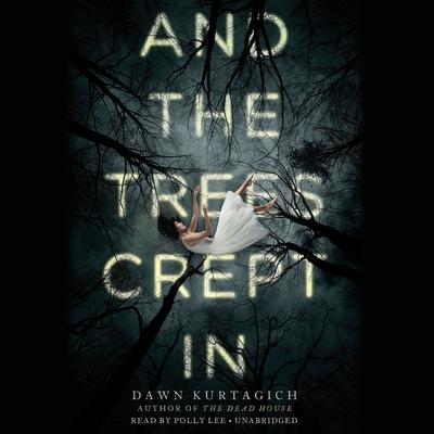 And the Trees Crept In by Dawn Kurtagich audiobook