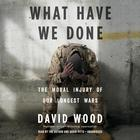 What Have We Done by David Wood, David Wood