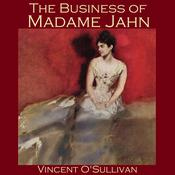 The Business of Madame Jahn by  Vincent O'Sullivan audiobook