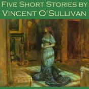 Five Short Stories by Vincent O'Sullivan by  Vincent O'Sullivan audiobook