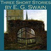 Three Short Stories by E. G. Swain by  E. G. Swain audiobook