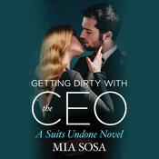 Getting Dirty with the CEO by  Mia Sosa audiobook
