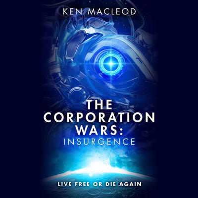 The Corporation Wars: Insurgence by Ken MacLeod audiobook