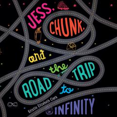 Jess, Chunk, and the Road Trip to Infinity by Kristin Elizabeth Clark audiobook