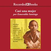 Casi una mujer (Almost a Woman) by  Esmeralda Santiago audiobook