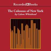The Colossus of New York by  Colson Whitehead audiobook