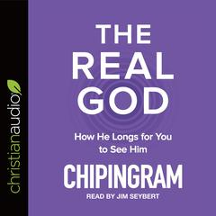 The Real God by Chip Ingram audiobook