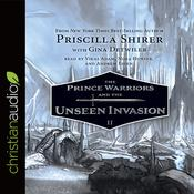 The Prince Warriors and the Unseen Invasion by  Priscilla Shirer audiobook