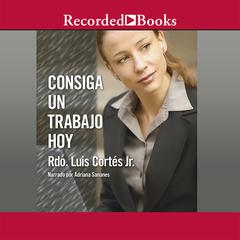 Consiga un trabajo hoy (How to Write a Resume and Get a Job) by Luis Cortés audiobook