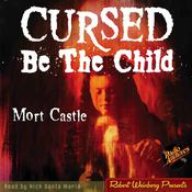 Cursed Be the Child by  Mort Castle audiobook