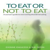 To Eat or Not To Eat by  Evonne Englezos & Sue Paton audiobook
