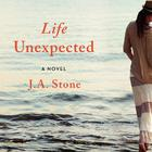 Life Unexpected by J. A. Stone