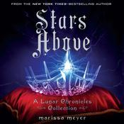 Stars Above: A Lunar Chronicles Collection by  Marissa Meyer audiobook