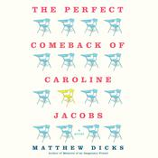 The Perfect Comeback of Caroline Jacobs by  Matthew Dicks audiobook
