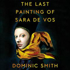 The Last Painting of Sara de Vos by Dominic Smith audiobook