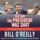 The Day the President Was Shot by Bill O'Reilly, Bill O'Reilly