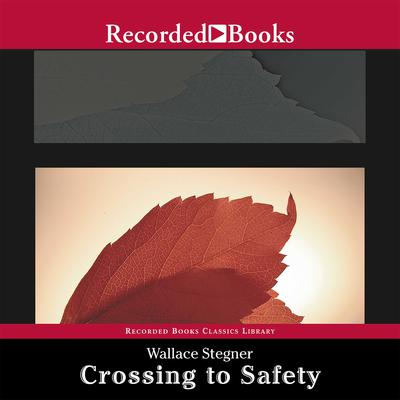 Crossing to Safety by Wallace Stegner audiobook