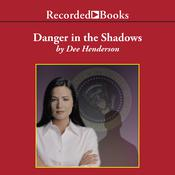 Danger in the Shadows by  Dee Henderson audiobook