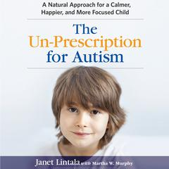 The Un-Prescription for Autism by Janet Lintala audiobook