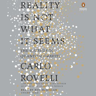 Reality Is Not What It Seems by Carlo Rovelli audiobook