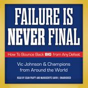 Failure Is Never Final by  Vic Johnson audiobook