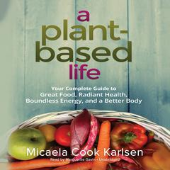 A Plant-Based Life by Micaela Cook Karlsen audiobook