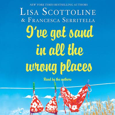 I've Got Sand In All the Wrong Places by Lisa Scottoline audiobook