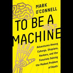 To Be a Machine by Mark O'Connell audiobook