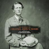 The Memoirs of Colonel John S. Mosby by  Colonel John S. Mosby audiobook