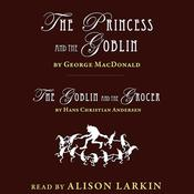 <i></i>The Princess and the Goblin and The Goblin and the Grocer<i></i> by  Hans Christian Andersen audiobook