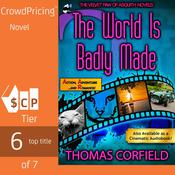 The World Is Badly Made by  Thomas Corfield audiobook