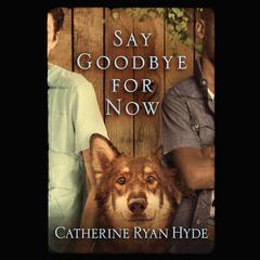 Say Goodbye for Now by Catherine Ryan Hyde audiobook