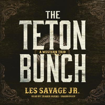 The Teton Bunch by Les Savage audiobook