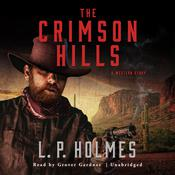 The Crimson Hills by  L. P. Holmes audiobook