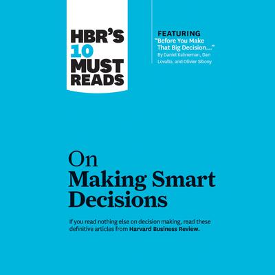 HBR's 10 Must Reads on Making Smart Decisions by Harvard Business Review audiobook