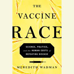 The Vaccine Race by Meredith Wadman audiobook