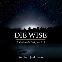 Die Wise by Stephen Jenkinson audiobook