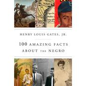 100 Amazing Facts About the Negro by  Henry Louis Gates Jr. audiobook