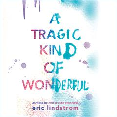 A Tragic Kind of Wonderful by Eric Lindstrom audiobook