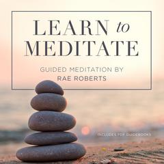 Learn to Meditate by Rae Roberts audiobook