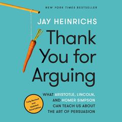 Thank You for Arguing, Third Edition by Jay Heinrichs audiobook